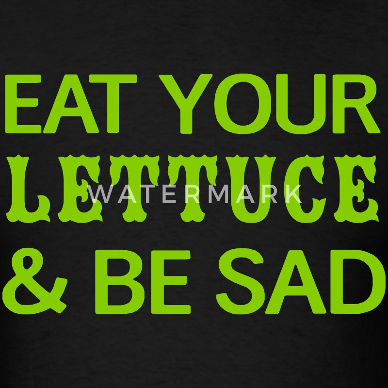 Eat Your Lettuce and be sad T-Shirts - Men's T-Shirt
