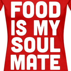 Food is my soul mate T-Shirts - Women's Premium T-Shirt