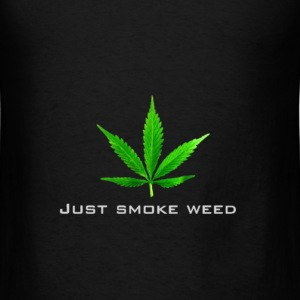 just smoke weed - Men's T-Shirt