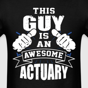 This Guy Is An Awesome Actuary Funny - Men's T-Shirt