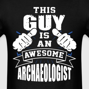 This Guy Is An Awesome Archaeologist Funny - Men's T-Shirt