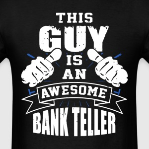 This Guy Is An Awesome Bank Teller Funny - Men's T-Shirt