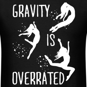 Gravity Is Overrated Shirt - Men's T-Shirt