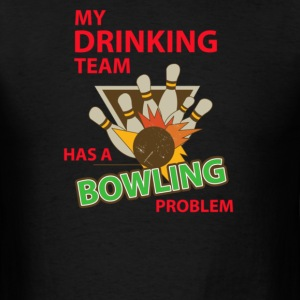 my drinking-team-has-a-bowling-problem - Men's T-Shirt