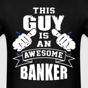 This Guy Is An Awesome Banker Funny - Men's T-Shirt