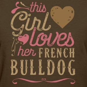 This Girl Loves Her French Bulldog T-Shirts - Women's T-Shirt
