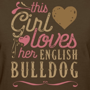 This Girl Loves Her English Bulldog T-Shirts - Women's T-Shirt