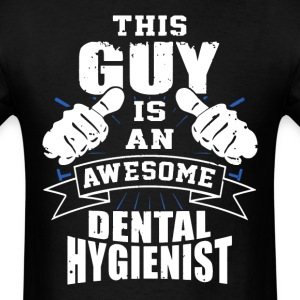 This Guy Is An Awesome Dental Hygienist Funny - Men's T-Shirt
