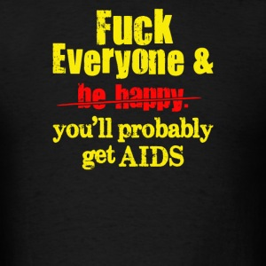 Fuck Everyone…You'll Probably Get AIDS. - Men's T-Shirt