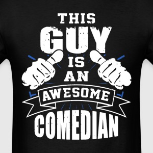 This Guy Is An Awesome Comedian Funny - Men's T-Shirt