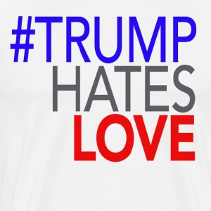 Trumps Hates Love - Men's Premium T-Shirt