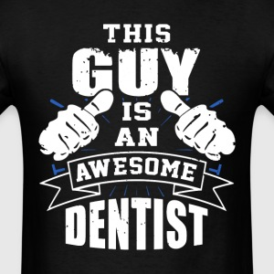 This Guy Is An Awesome Dentist Funny - Men's T-Shirt