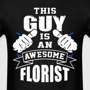 This Guy Is An Awesome Florist Funny - Men's T-Shirt