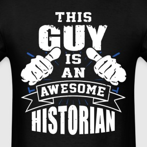 This Guy Is An Awesome Historian Funny - Men's T-Shirt