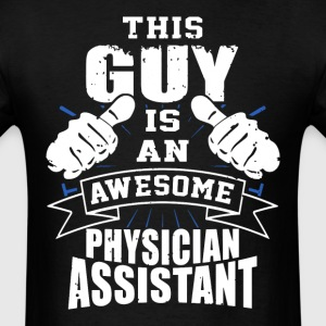 This Guy Is An Awesome Physician Assistant Funny - Men's T-Shirt