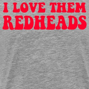 I Love Them Redheads - Dazed And Confused T-Shirts - Men's Premium T-Shirt