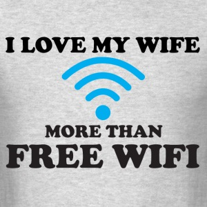 I LOVE MY WIFE MORE THAN FREE WIFI  T-Shirts - Men's T-Shirt
