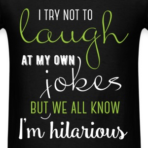 I try not to laugh at my own jokes but we all know - Men's T-Shirt