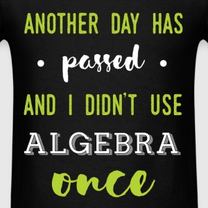 Another day has passed and I didn't use algebra on - Men's T-Shirt
