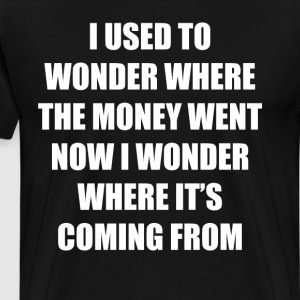 Wonder Where Money is Coming From Unemployment Tee T-Shirts - Men's Premium T-Shirt