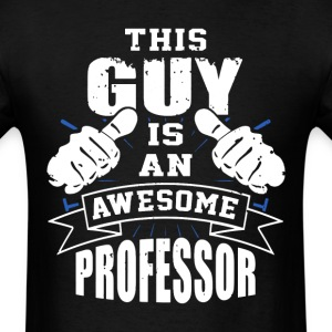This Guy Is An Awesome Professor Funny - Men's T-Shirt