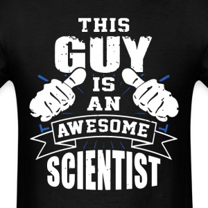 This Guy Is An Awesome Scientist Funny - Men's T-Shirt