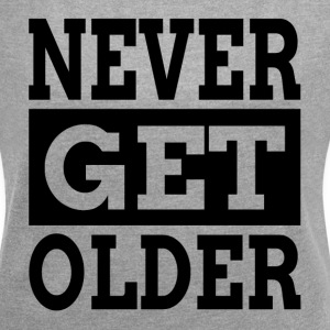 NEVER GET OLDER T-Shirts - Women´s Rolled Sleeve Boxy T-Shirt