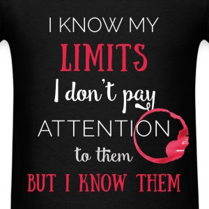 I know my limits. I don't pay attention to them bu - Men's T-Shirt