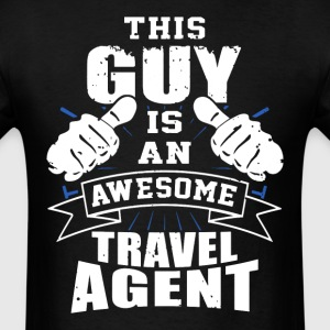 This Guy Is An Awesome Travel Agent Funny - Men's T-Shirt