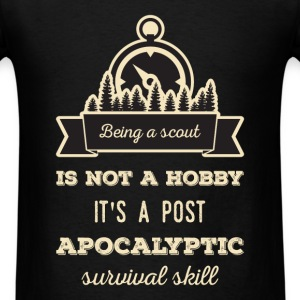 Being a scout is not a hobby it's a post apocalypt - Men's T-Shirt