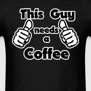 This Guy Needs A Coffee.  - Men's T-Shirt