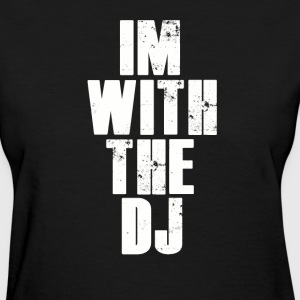 Im With The Dj. T-Shirts - Women's T-Shirt