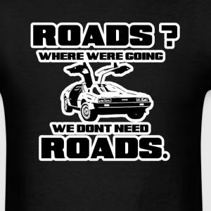 We dont need roads T-Shirts - Men's T-Shirt