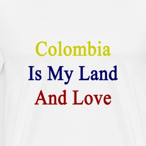 colombia_is_my_land_and_love T-Shirts - Men's Premium T-Shirt