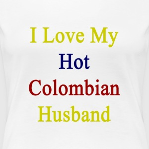 i_love_my_hot_colombian_husband T-Shirts - Women's Premium T-Shirt