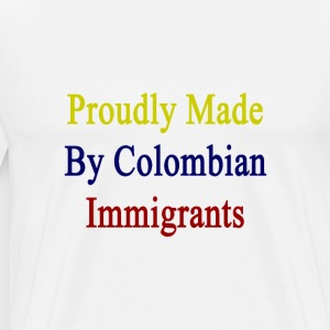 proudly_made_by_colombian_immigrants T-Shirts - Men's Premium T-Shirt