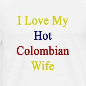 i_love_my_hot_colombian_wife T-Shirts - Men's Premium T-Shirt