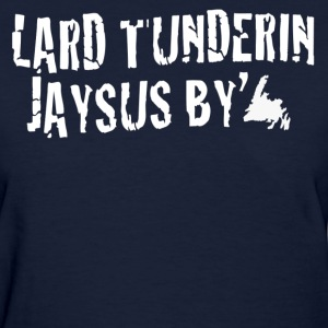 Funny Newfoundland Sayings Lard Tunderin Jaysus By - Women's T-Shirt