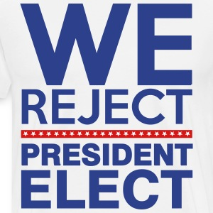 We Reject President Elect - Men's Premium T-Shirt