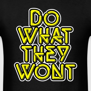 Do What they wont.  - Men's T-Shirt