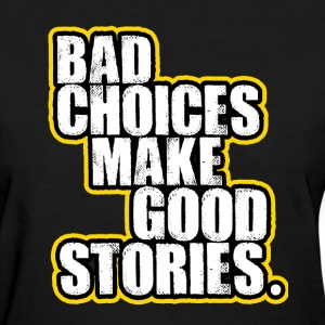 Bad Choices. T-Shirts - Women's T-Shirt