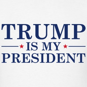 Trump Is My President - Men's T-Shirt