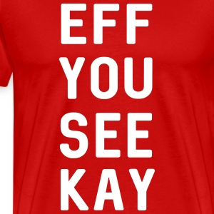 Eff You See Kay T-Shirts - Men's Premium T-Shirt