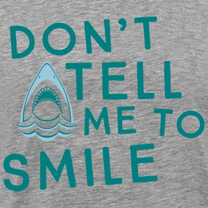 Shark. Don't tell me to smile T-Shirts - Men's Premium T-Shirt