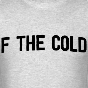 F the Cold T-Shirts - Men's T-Shirt
