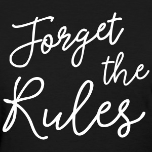 Forget the Rules T-Shirts - Women's T-Shirt