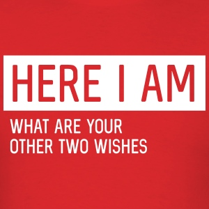 Here I am. What are your other 2 wishes T-Shirts - Men's T-Shirt