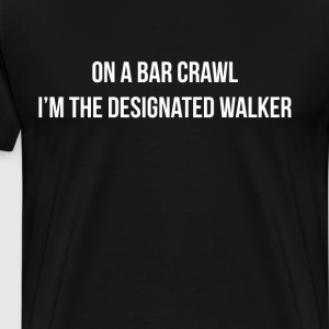 On a Bar Crawl I'm the Designated Walker T-Shirt T-Shirts - Men's Premium T-Shirt