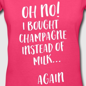 Oh no I bought champagne instead of milk again T-Shirts - Women's V-Neck T-Shirt