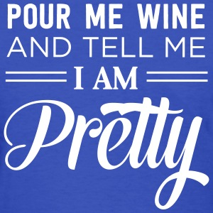 Pour me wine and tell me I am pretty T-Shirts - Women's T-Shirt